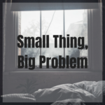 small thing big problem