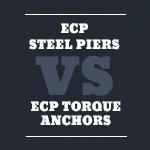 ECP Steel Piers vs ECP Torque Anchors